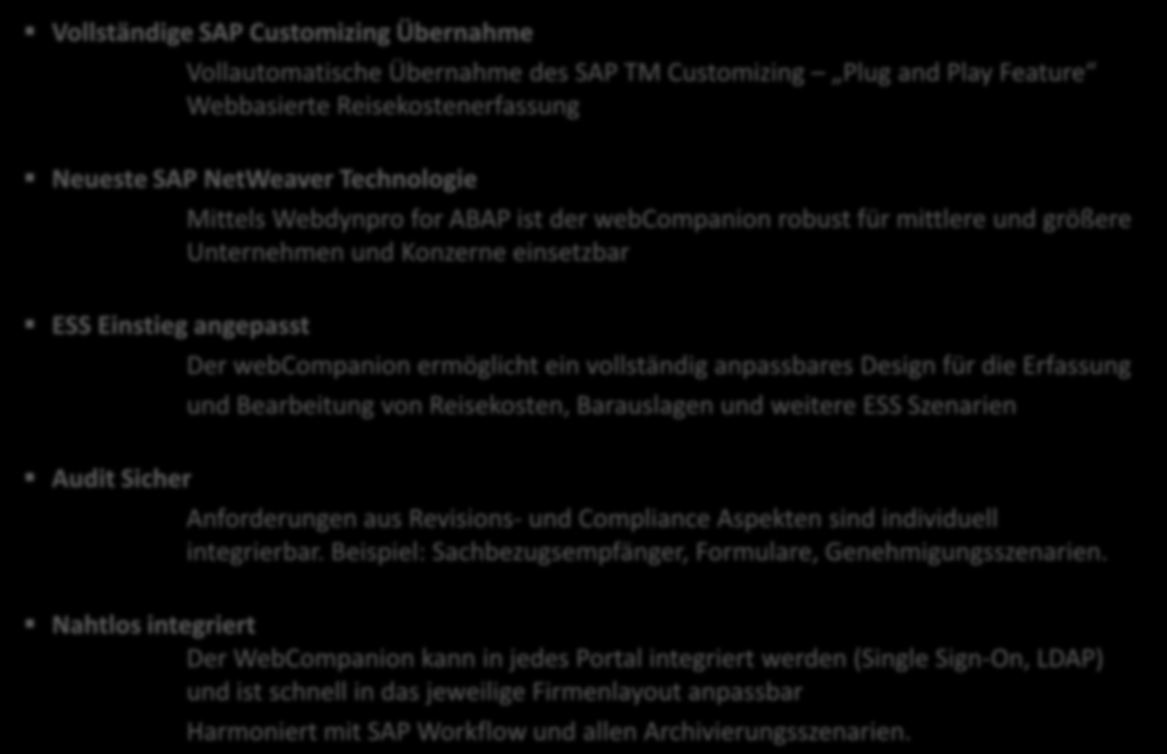 Vorteile des webcompanions Vollständige SAP Customizing Übernahme Vollautomatische Übernahme des SAP TM Customizing Plug and Play Feature Webbasierte Reisekostenerfassung Neueste SAP NetWeaver