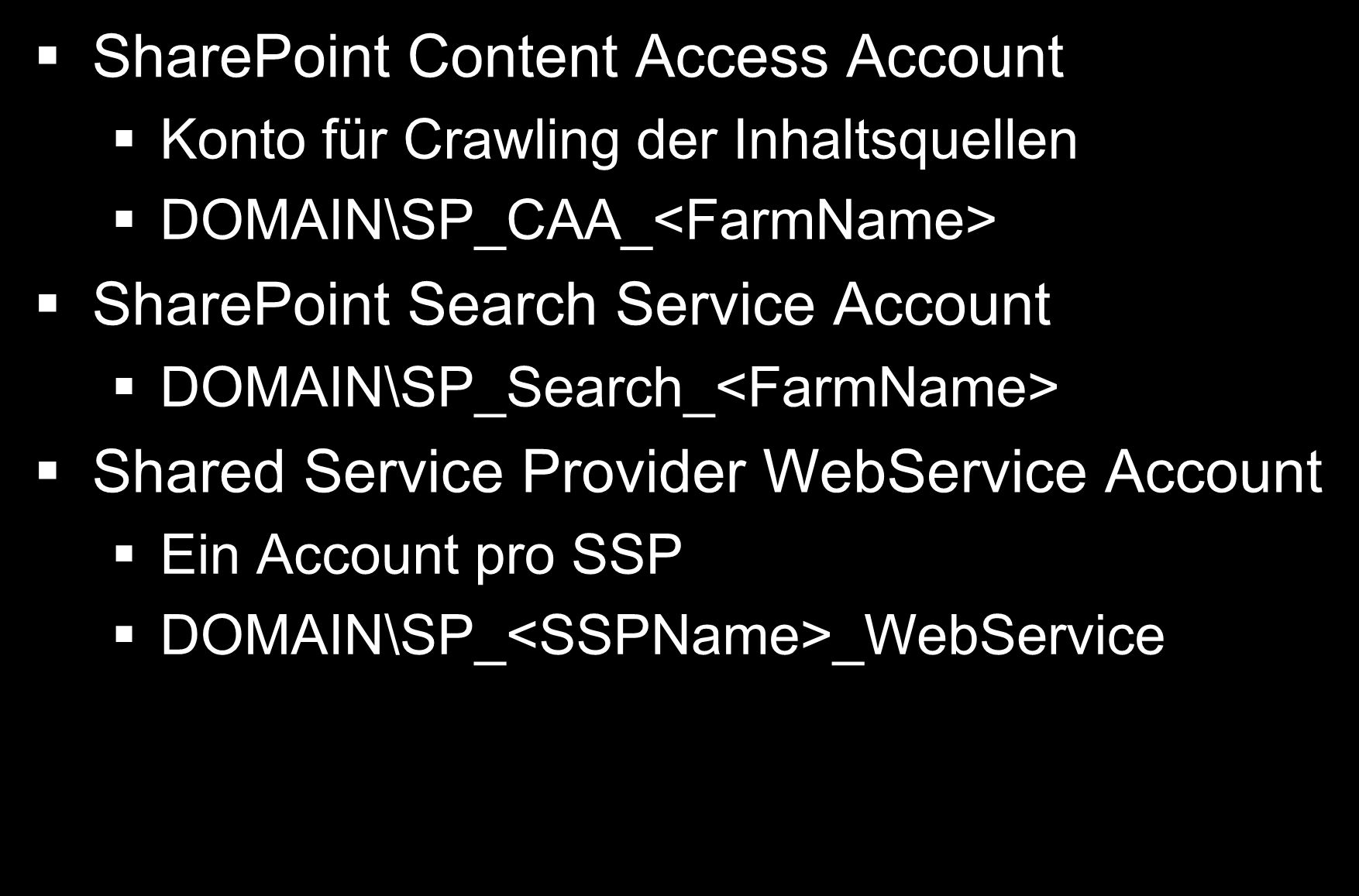 Service Accounts SharePoint Content Access Account Konto für Crawling der Inhaltsquellen DOMAIN\SP_CAA_<FarmName> SharePoint Search