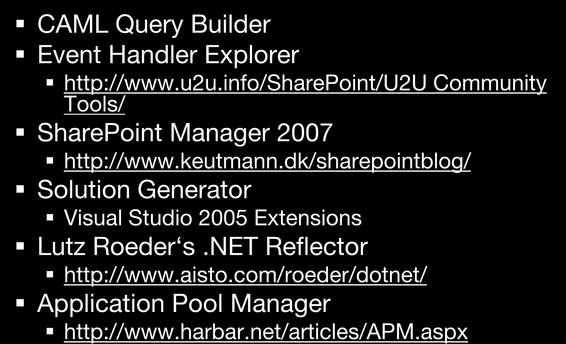 Tools CAML Query Builder Event Handler Explorer http://www.u2u.info/sharepoint/u2u Community Tools/ SharePoint Manager 2007 http://www.keutmann.