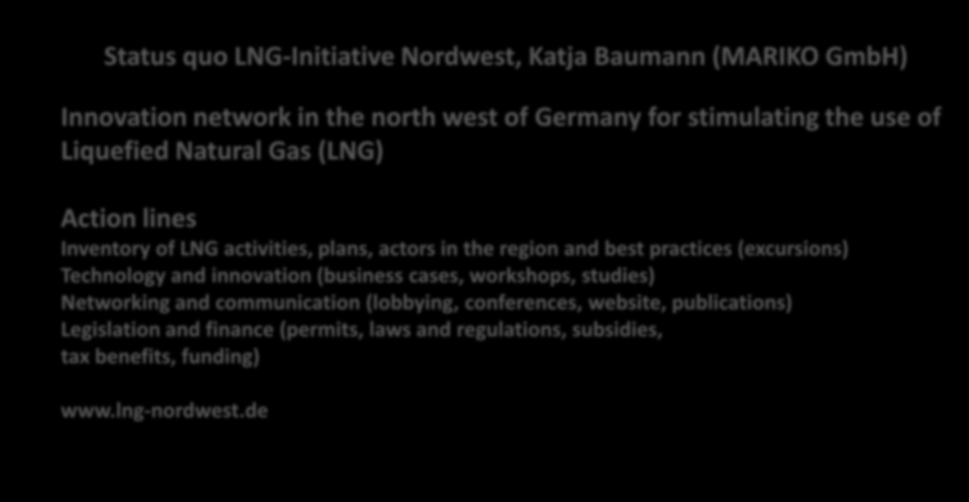 Status quo LNG-Initiative Nordwest, Katja Baumann (MARIKO GmbH) Innovation network in the north west of Germany for stimulating