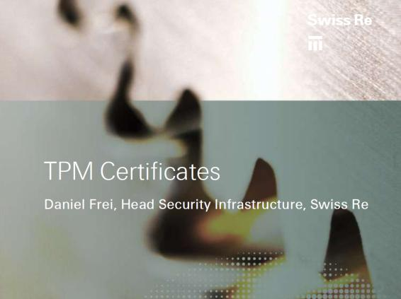 Swiss Re Die Präsentation der Swiss Re finden Sie im File security-zone_tpm-certificates_20100920.