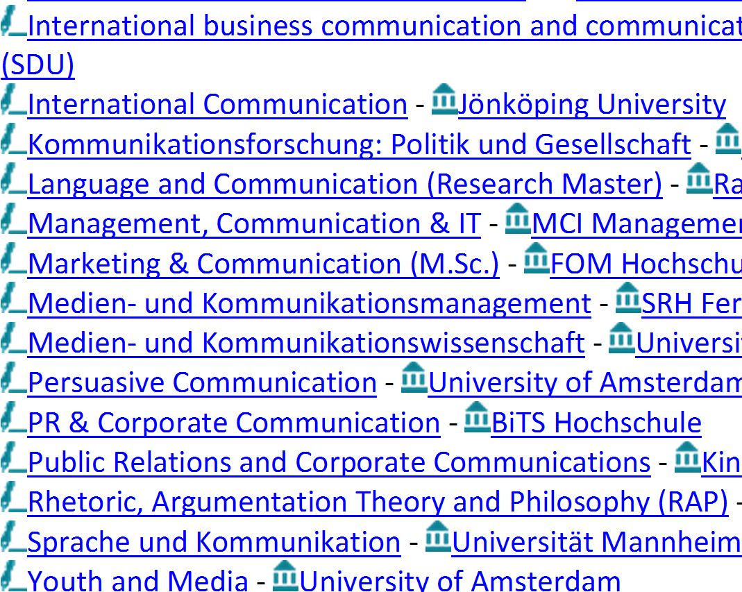 Werbeagenturen Beratungsbüros PR-Abteilungen Übersicht der Hochschulen, die den Master Kommunikationswissenschaft anbieten: Corporate Communication - University of Lugano Executive Master in