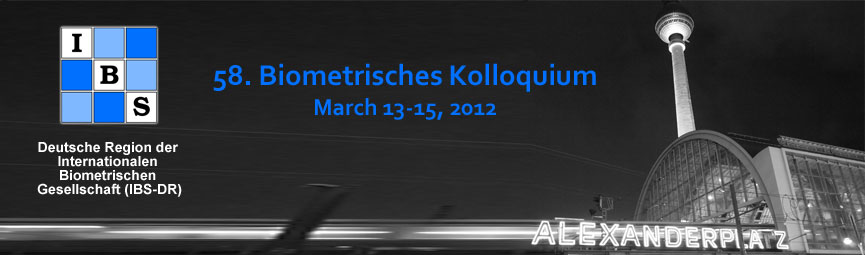 58. Biometrisches Kolloquium March 13 15, 2012, Berlin, Germany Abstracts of Talks and Posters Editors: Frederike Fuhlbrück Program