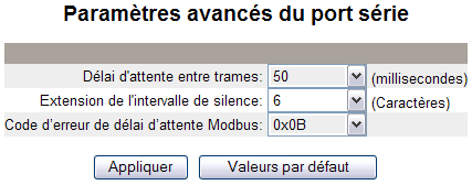 63230-319-216B3_FR Passerelle Ethernet PowerLogic TM EGX300 03/2013 Configuration Tableau 5 : Paramètres de port série Option Description Valeur Interface physique Mode de transmission Vitesse de