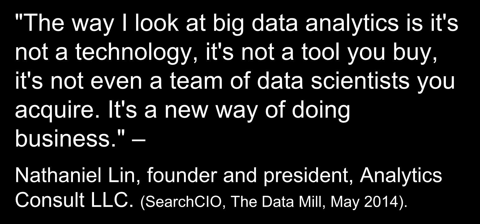 "Big Data-Analytik ""The way I look at big data analytics is it's not a technology, it's not a tool you buy, it's not even a team of data scientists you"