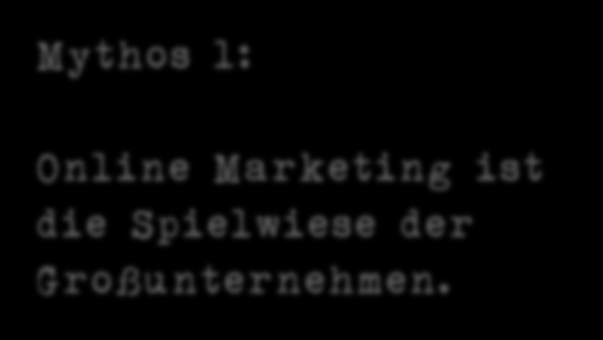 Mythos 1: Online Marketing ist