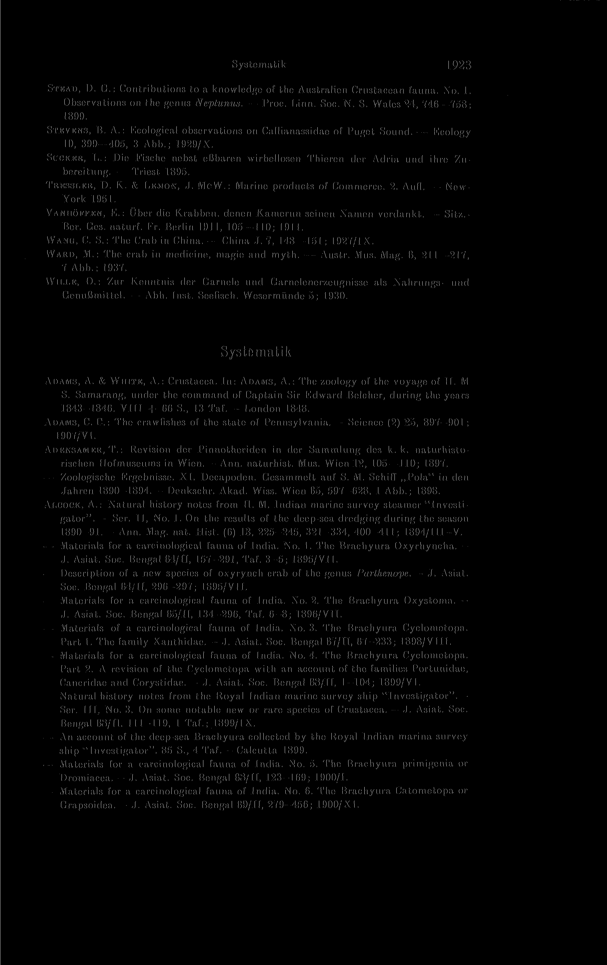 Systematik 1923 Systematik STEAD, D. G.: Contributions to a knowledge of the Australien Crustacean fauna. No. 1. Observations on the genus Neptunus. Proc. Linn. Soc. N. S. Wales 24, 746- -758; 1899.