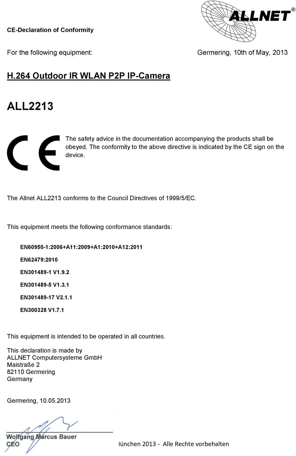 The conformity to the above directive is indicated by the CE sign on the device. The Allnet ALL2213 conforms to the Council Directives of 1999/5/EC.