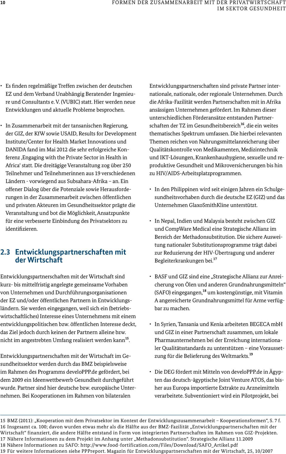 In Zusammenarbeit mit der tansanischen Regierung, der GIZ, der KfW sowie USAID, Results for Development Institute/Center for Health Market Innovations und DANIDA fand im Mai 2012 die sehr