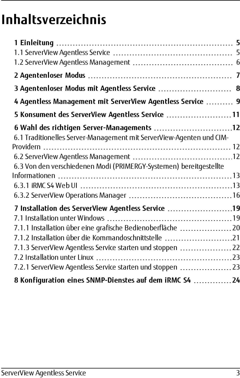 Service 11 6 Wahl des richtigen Server-Managements 12 6.1 Traditionelles Server-Management mit ServerView-Agenten und CIM- Providern 12 6.2 ServerView Agentless Management 12 6.