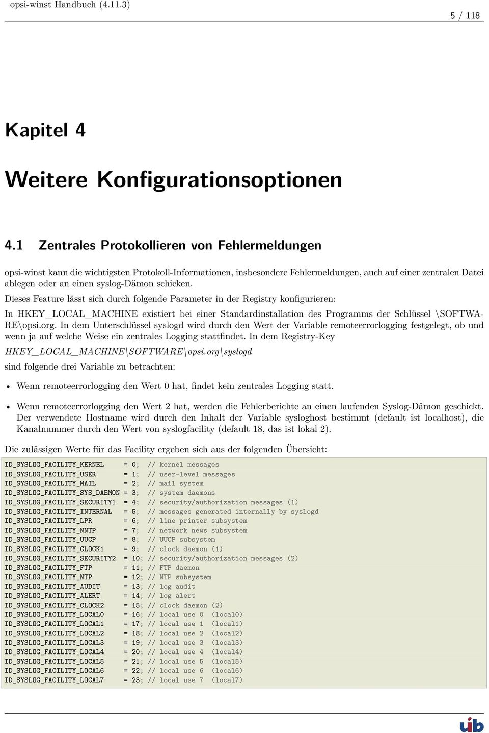 schicken. Dieses Feature lässt sich durch folgende Parameter in der Registry konfigurieren: In HKEY_LOCAL_MACHINE existiert bei einer Standardinstallation des Programms der Schlüssel \SOFTWA- RE\opsi.