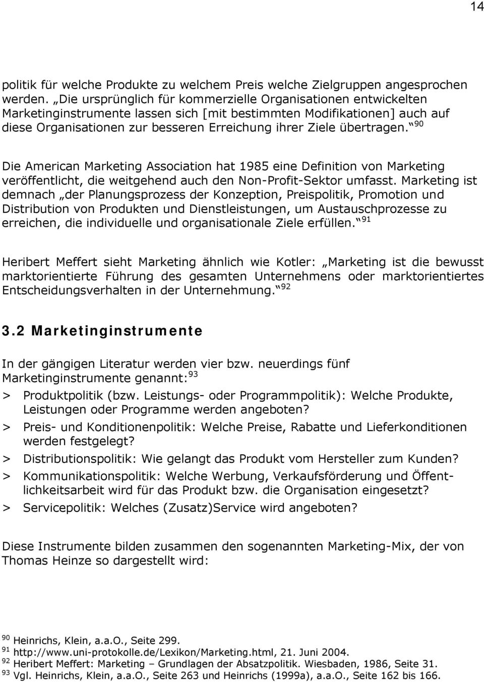 übertragen. 90 Die American Marketing Association hat 1985 eine Definition von Marketing veröffentlicht, die weitgehend auch den Non-Profit-Sektor umfasst.