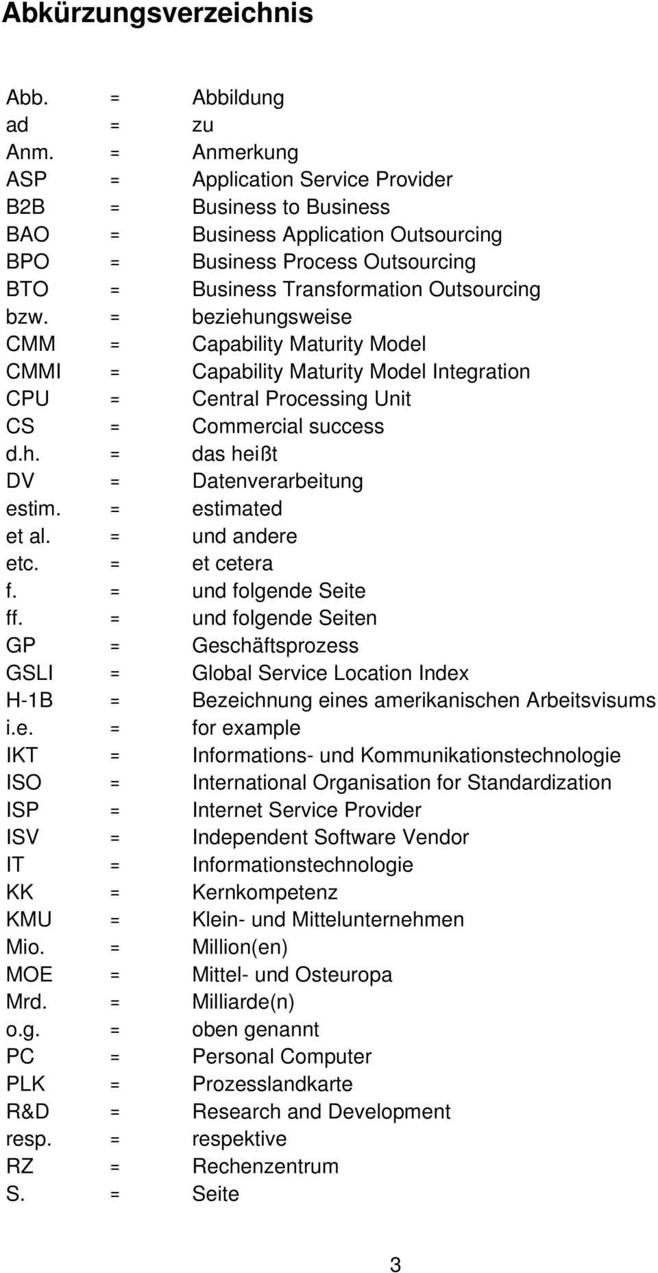 = beziehungsweise CMM = Capability Maturity Model CMMI = Capability Maturity Model Integration CPU = Central Processing Unit CS = Commercial success d.h. = das heißt DV = Datenverarbeitung estim.