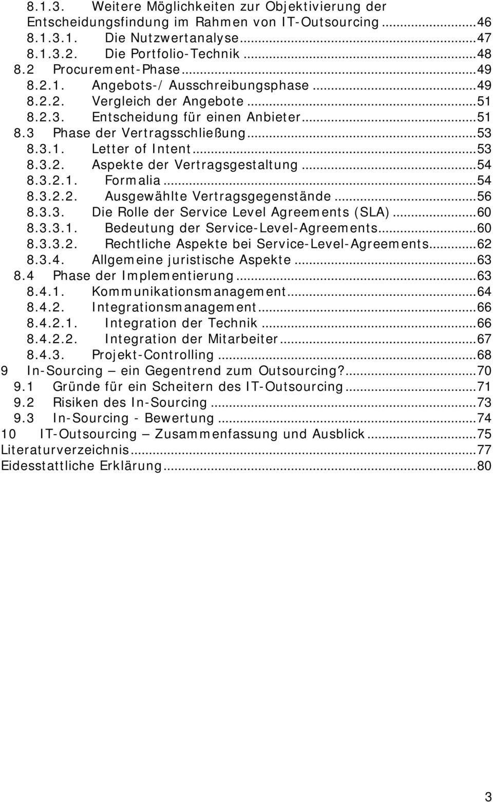 ..54 8.3.2.1. Formalia...54 8.3.2.2. Ausgewählte Vertragsgegenstände...56 8.3.3. Die Rolle der Service Level Agreements (SLA)...60 8.3.3.1. Bedeutung der Service-Level-Agreements...60 8.3.3.2. Rechtliche Aspekte bei Service-Level-Agreements.