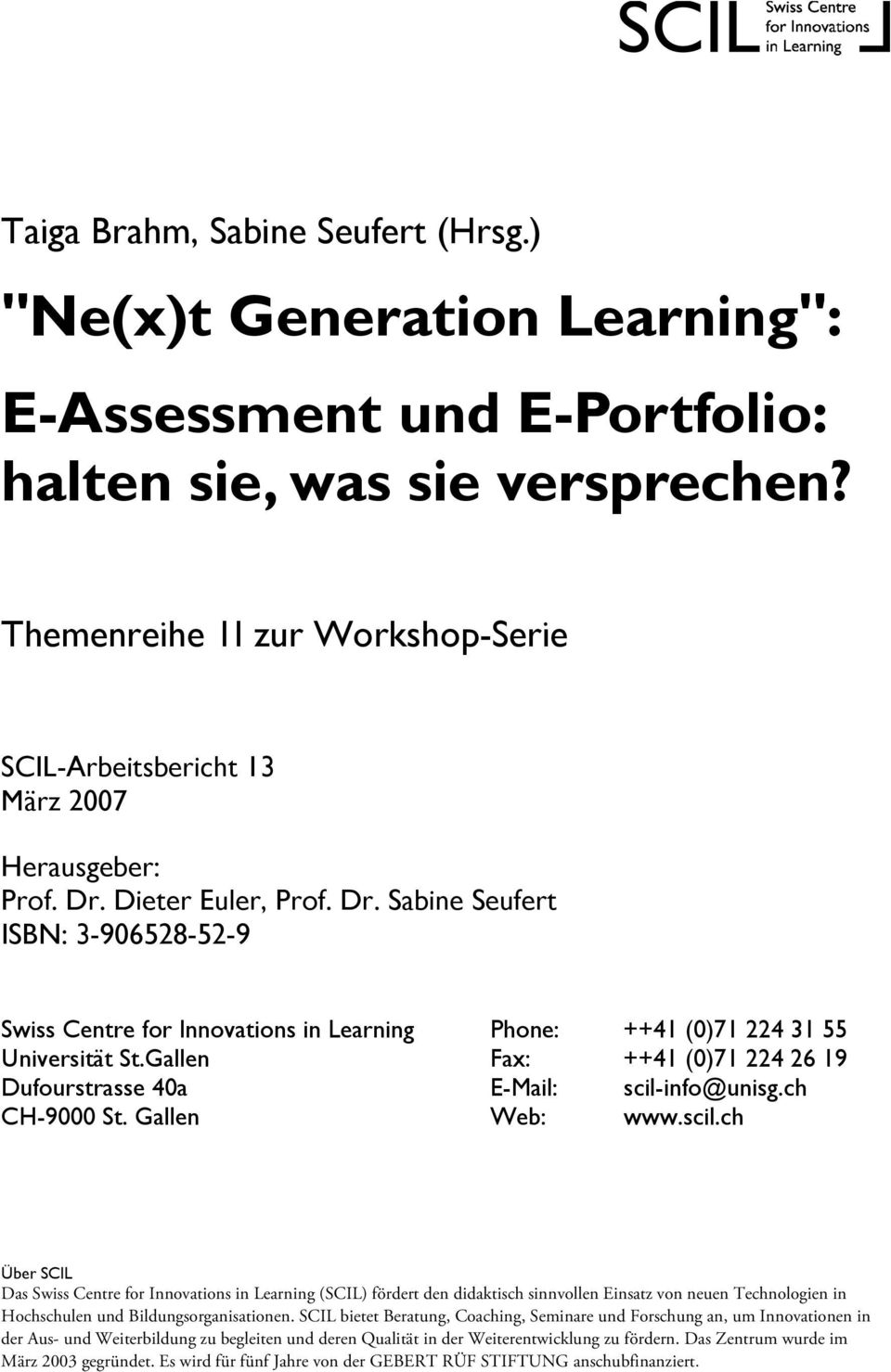 Dieter Euler, Prof. Dr. Sabine Seufert ISBN: 3-906528-52-9 Swiss Centre for Innovations in Learning Phone: ++41 (0)71 224 31 55 Universität St.