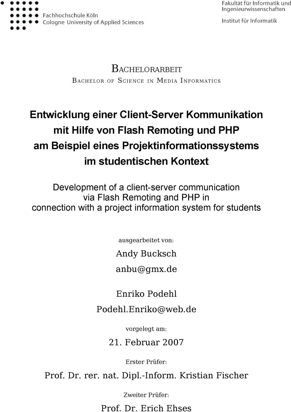 Remoting and PHP in connection with a project information system for students ausgearbeitet von: Andy Bucksch anbu@gmx.de Enriko Podehl Podehl.
