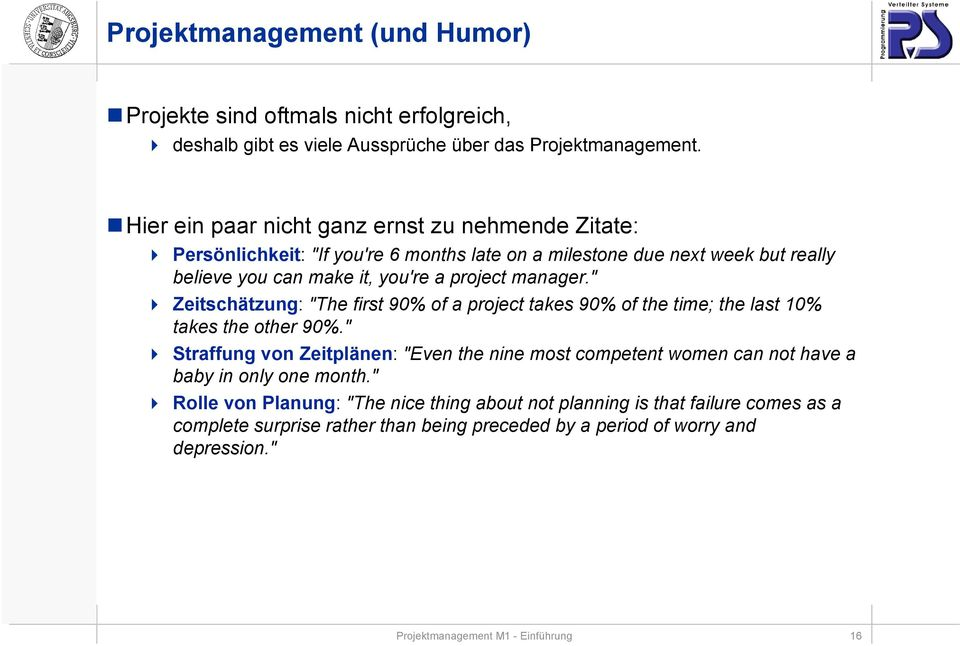 "manager."" Zeitschätzung: ""The first 90% of a project takes 90% of the time; the last 10% takes the other 90%."