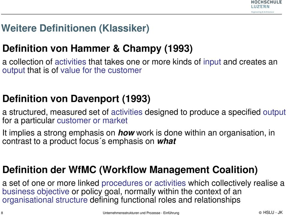 emphasis on how work is done within an organisation, in contrast to a product focus s emphasis on what Definition der WfMC (Workflow Management Coalition) a set of one or more linked
