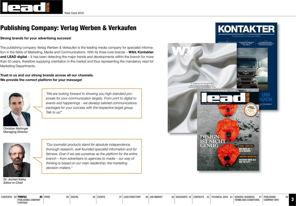 With its three core brands W&V, Kontakter and LEAD digital it has been detecting the major trends and developments within the branch for more than 50 years, therefore supplying orientation in the