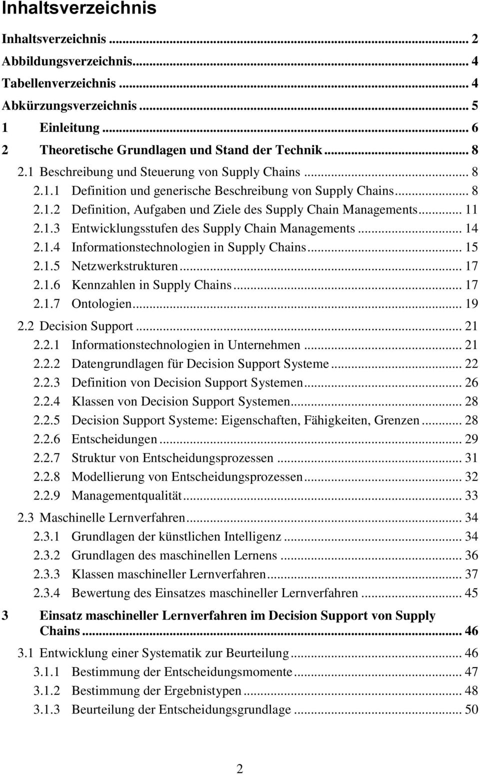 .. 14 2.1.4 Informationstechnologien in Supply Chains... 15 2.1.5 Netzwerkstrukturen... 17 2.1.6 Kennzahlen in Supply Chains... 17 2.1.7 Ontologien... 19 2.2 Decision Support... 21 2.2.1 Informationstechnologien in Unternehmen.