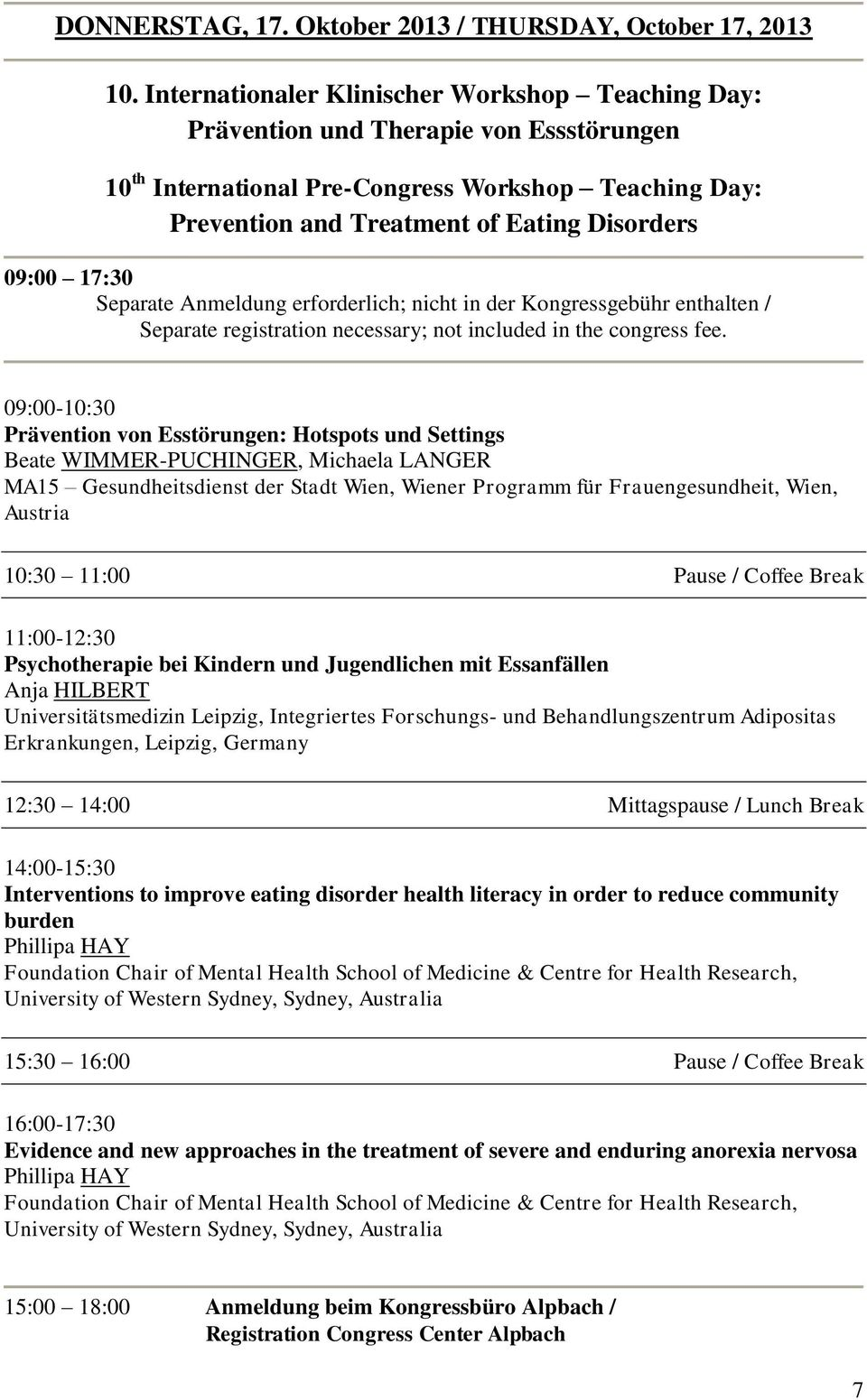 17:30 Separate Anmeldung erforderlich; nicht in der Kongressgebühr enthalten / Separate registration necessary; not included in the congress fee.