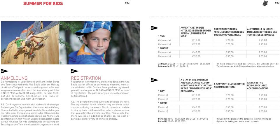 PROGRAM FOR 4-9 YEAR-OLDS Alta Badia invites all kids to come and play and have fun surrounded by green.