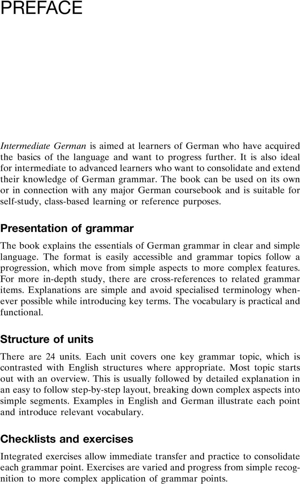 The book can be used on its own or in connection with any major German coursebook and is suitable for self-study, class-based learning or reference purposes.