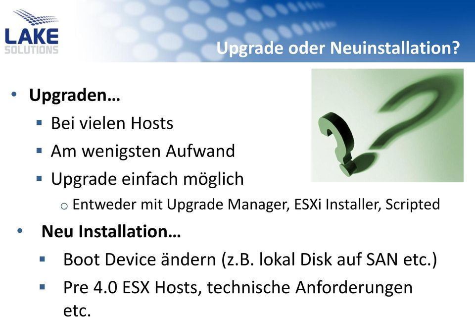 o Entweder mit Upgrade Manager, ESXi Installer, Scripted Neu