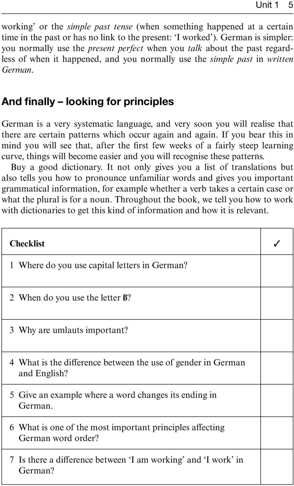 And finally looking for principles German is a very systematic language, and very soon you will realise that there are certain patterns which occur again and again.