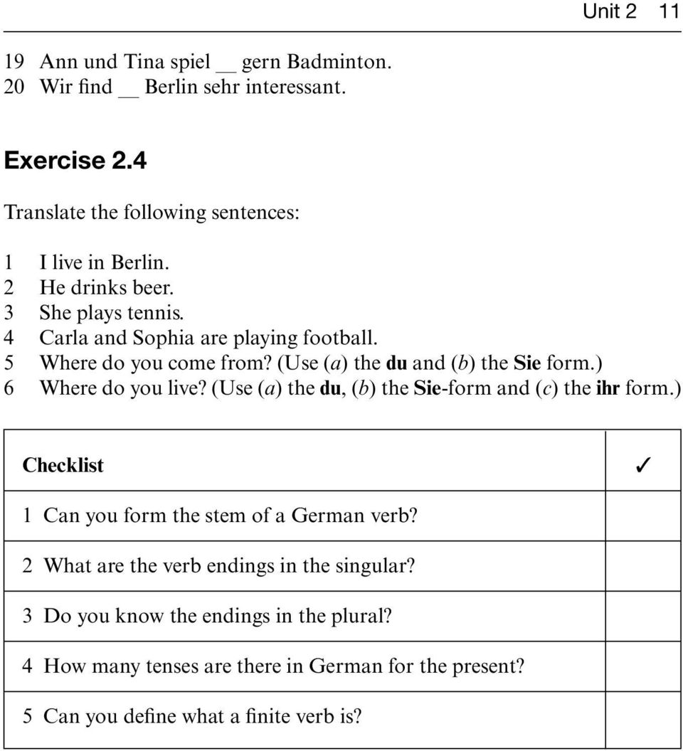 ) 6 Where do you live? (Use (a) the du, (b) the Sie-form and (c) the ihr form.) Checklist 1 Can you form the stem of a German verb?