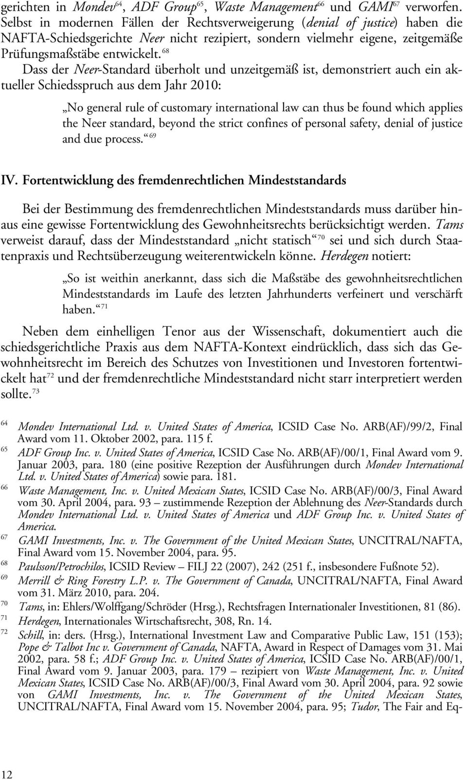 68 Dass der Neer-Standard überholt und unzeitgemäß ist, demonstriert auch ein aktueller Schiedsspruch aus dem Jahr 2010: No general rule of customary international law can thus be found which applies