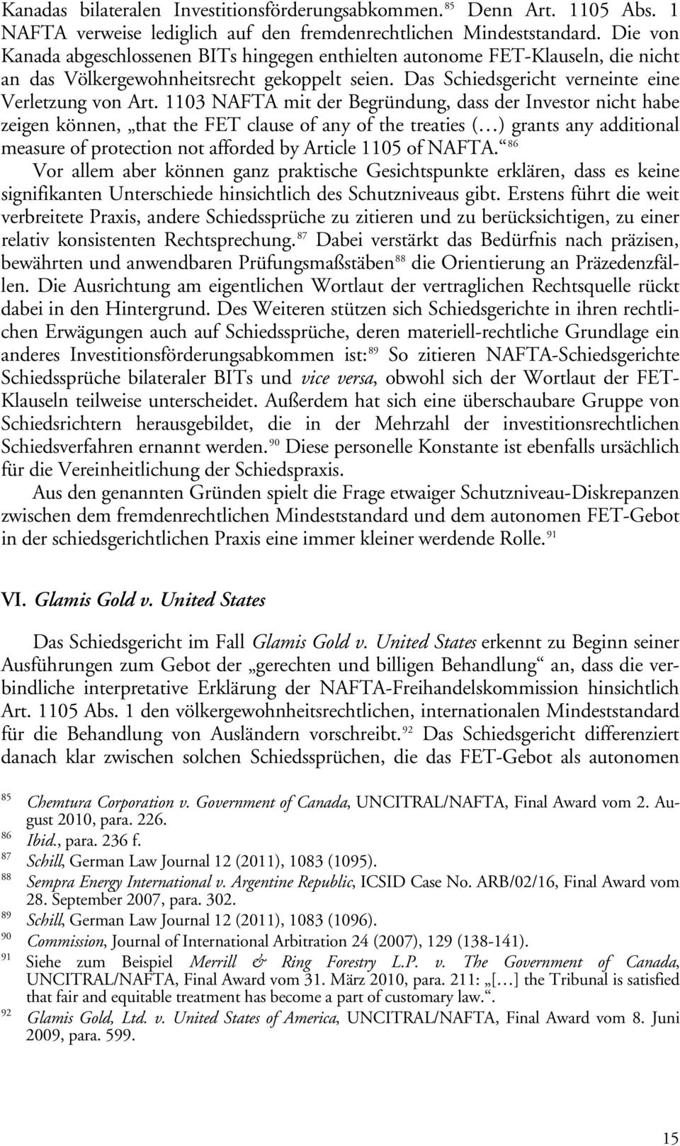 1103 NAFTA mit der Begründung, dass der Investor nicht habe zeigen können, that the FET clause of any of the treaties ( ) grants any additional measure of protection not afforded by Article 1105 of