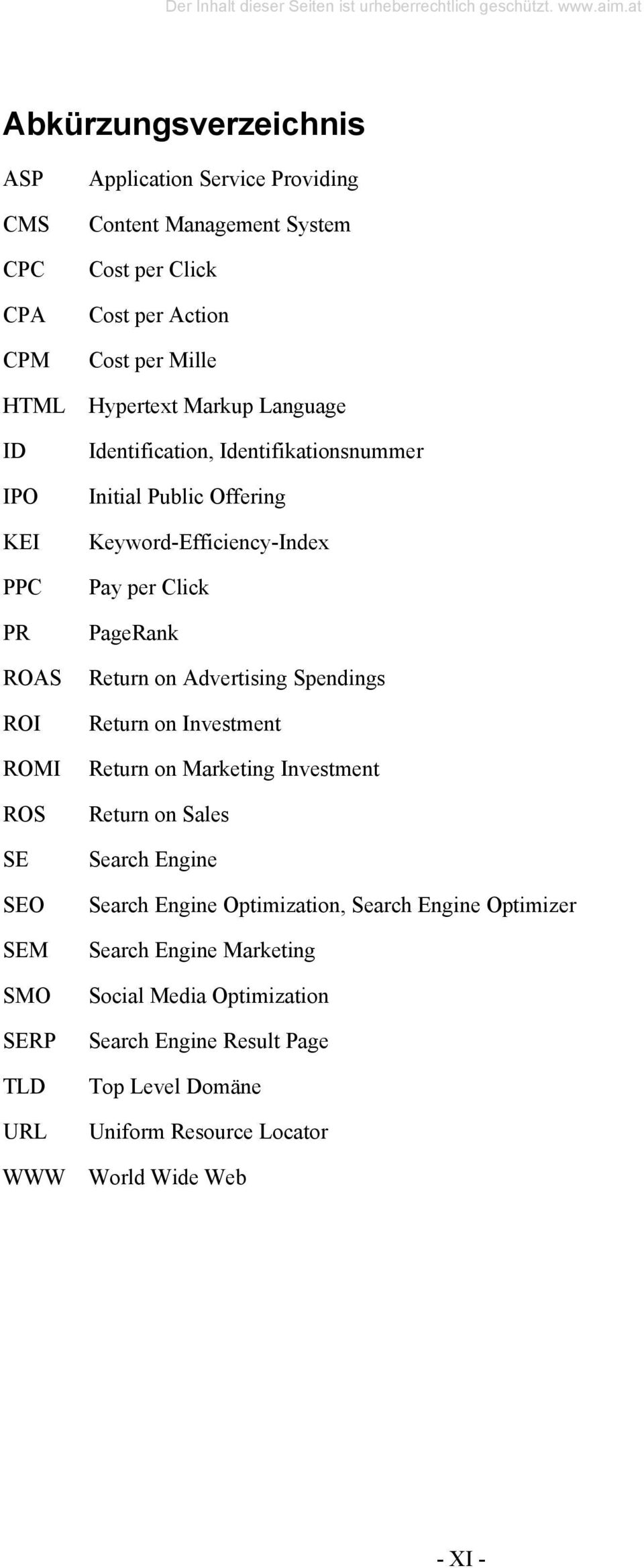 Keyword-Efficiency-Index Pay per Click PageRank Return on Advertising Spendings Return on Investment Return on Marketing Investment Return on Sales Search Engine