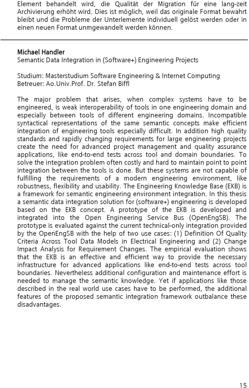 Michael Handler Semantic Data Integration in (Software+) Engineering Projects Studium: Masterstudium Software Engineering & Internet Computing Betreuer: Ao.Univ.Prof. Dr.