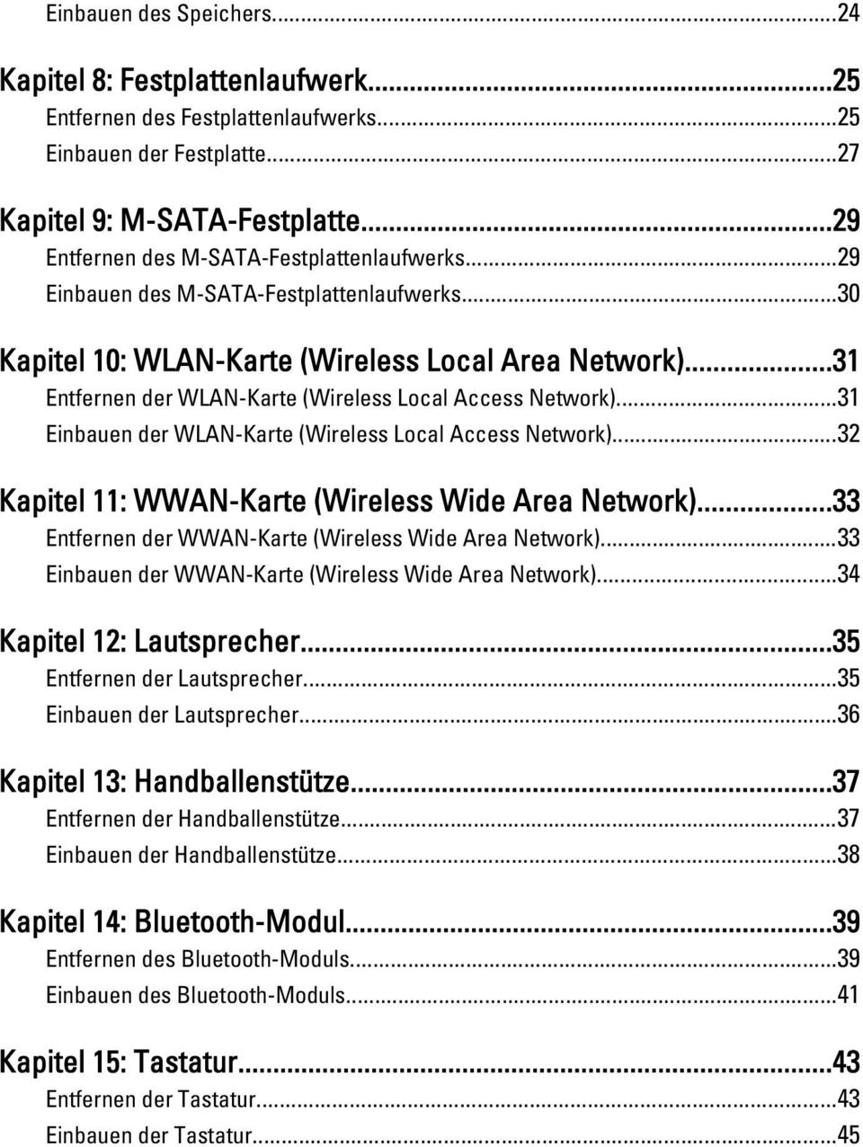..31 Entfernen der WLAN-Karte (Wireless Local Access Network)...31 Einbauen der WLAN-Karte (Wireless Local Access Network)...32 Kapitel 11: WWAN-Karte (Wireless Wide Area Network).