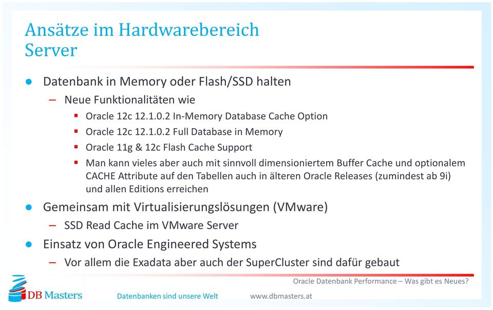 2 Full Database in Memory Oracle 11g & 12c Flash Cache Support Man kann vieles aber auch mit sinnvoll dimensioniertem BufferCache und optionalem CACHE
