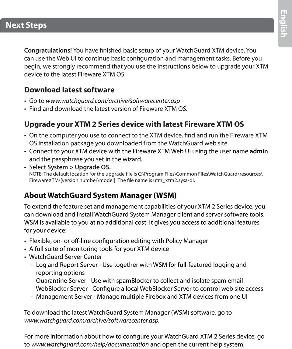 com/archive/softwarecenter.asp Find and download the latest version of Fireware XTM OS.