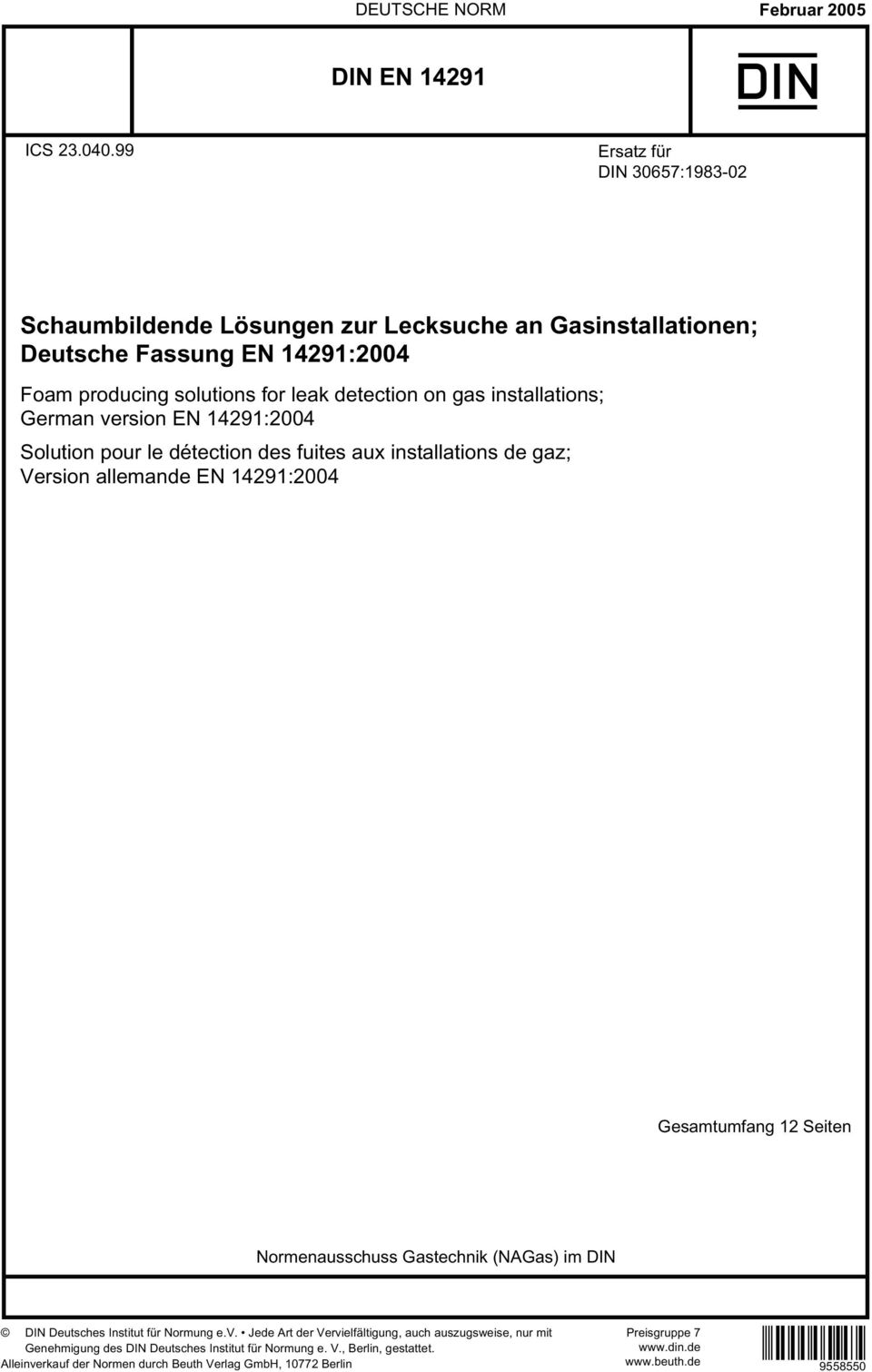installations; German version EN 14291:2004 Solution pour le détection des fuites aux installations de gaz; Version allemande EN 14291:2004 Gesamtumfang 12 Seiten Normenausschuss
