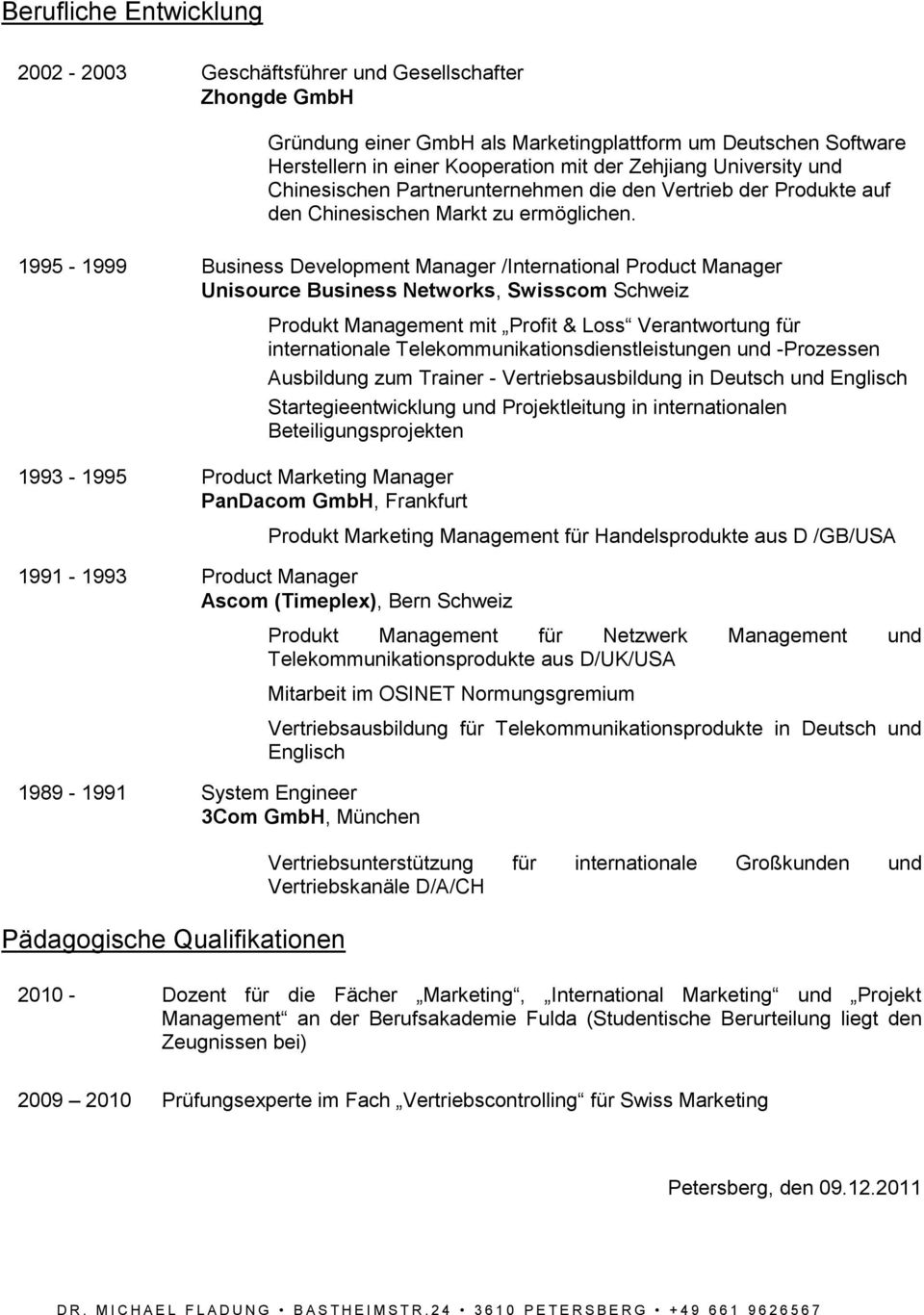 1995-1999 Business Development Manager /International Product Manager Unisource Business Networks, Schweiz 1993-1995 Product Marketing Manager PanDacom GmbH, Frankfurt Produkt mit Profit & Loss