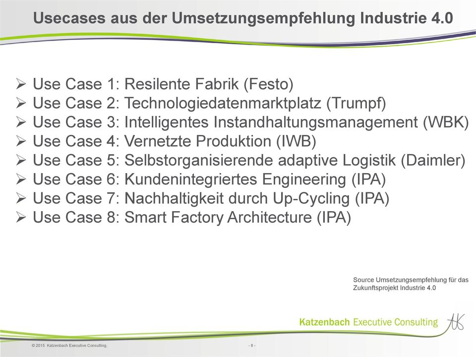 Instandhaltungsmanagement (WBK) Use Case 4: Vernetzte Produktion (IWB) Use Case 5: Selbstorganisierende adaptive Logistik (Daimler) Use