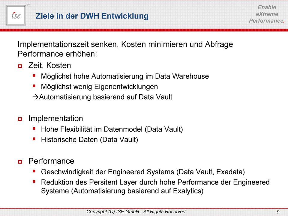 im Datenmodel (Data Vault) Historische Daten (Data Vault) Performance Geschwindigkeit der Engineered Systems (Data Vault, Exadata) Reduktion
