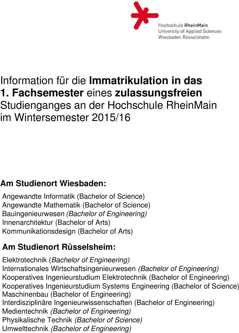 (Bachelor of Science) Bauingenieurwesen (Bachelor of Engineering) Innenarchitektur (Bachelor of Arts) Kommunikationsdesign (Bachelor of Arts) Am Studienort Rüsselsheim: Elektrotechnik (Bachelor of
