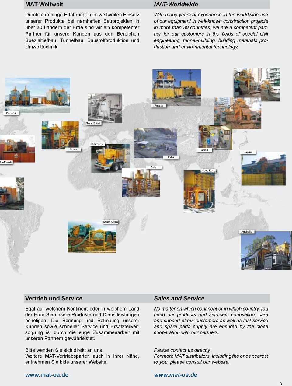 MAT-Worldwide With many years of experience in the worldwide use of our equipment in well-known construction projects in more than 30 countries, we are a competent partner for our customers in the