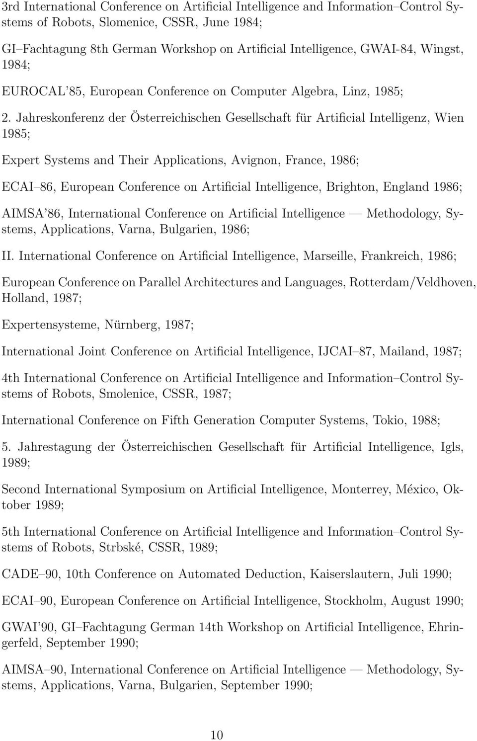 Jahreskonferenz der Österreichischen Gesellschaft für Artificial Intelligenz, Wien 1985; Expert Systems and Their Applications, Avignon, France, 1986; ECAI 86, European Conference on Artificial