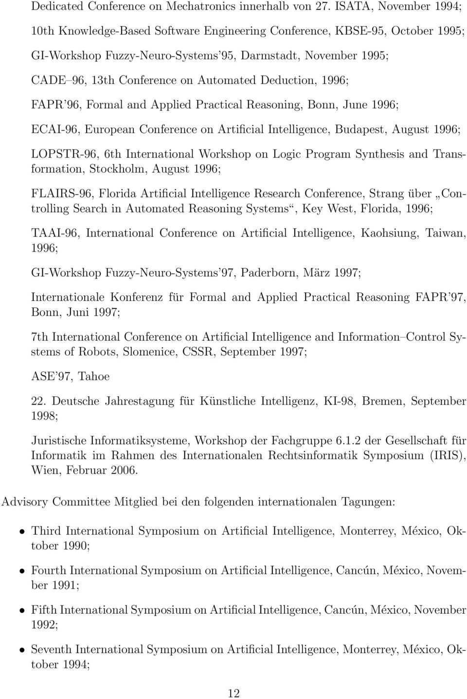 Deduction, 1996; FAPR 96, Formal and Applied Practical Reasoning, Bonn, June 1996; ECAI-96, European Conference on Artificial Intelligence, Budapest, August 1996; LOPSTR-96, 6th International