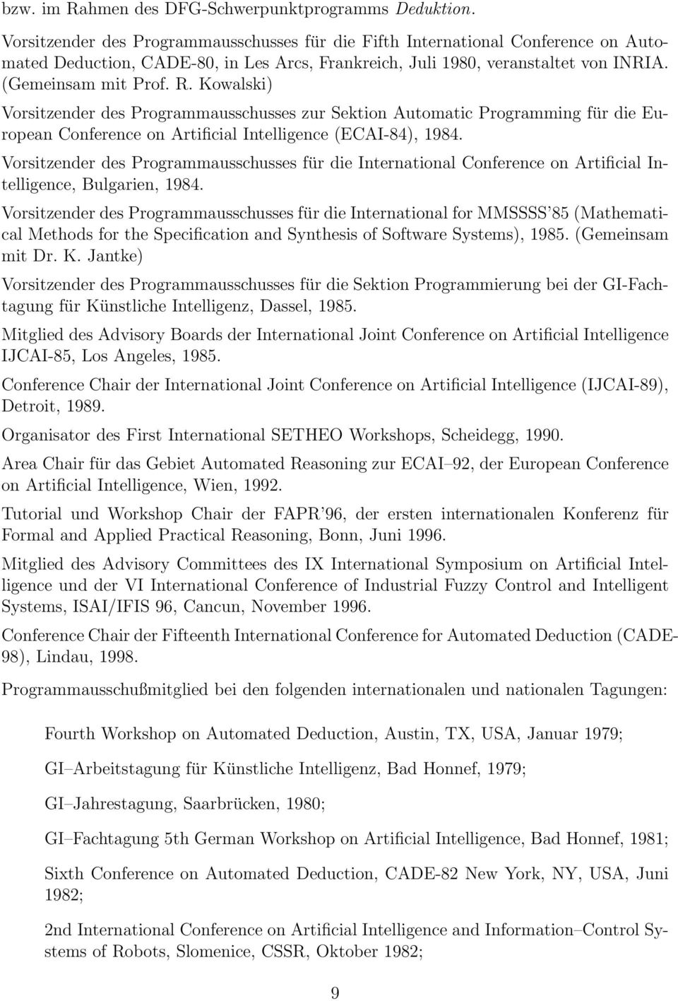 Kowalski) Vorsitzender des Programmausschusses zur Sektion Automatic Programming für die European Conference on Artificial Intelligence (ECAI-84), 1984.