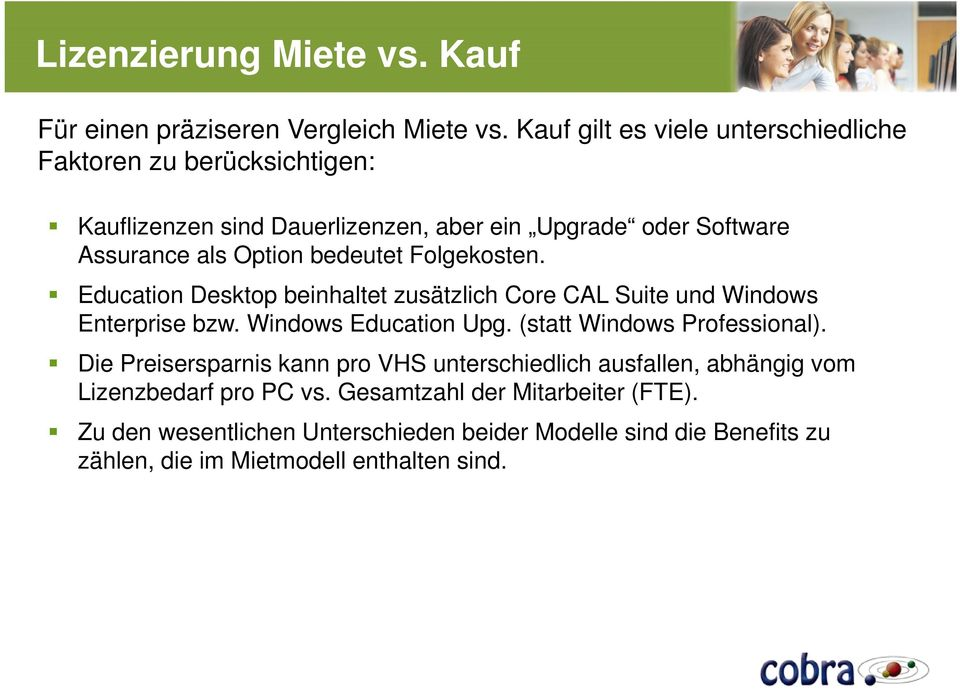 bedeutet Folgekosten. Education Desktop beinhaltet zusätzlich Core CAL Suite und Windows Enterprise bzw. Windows Education Upg.