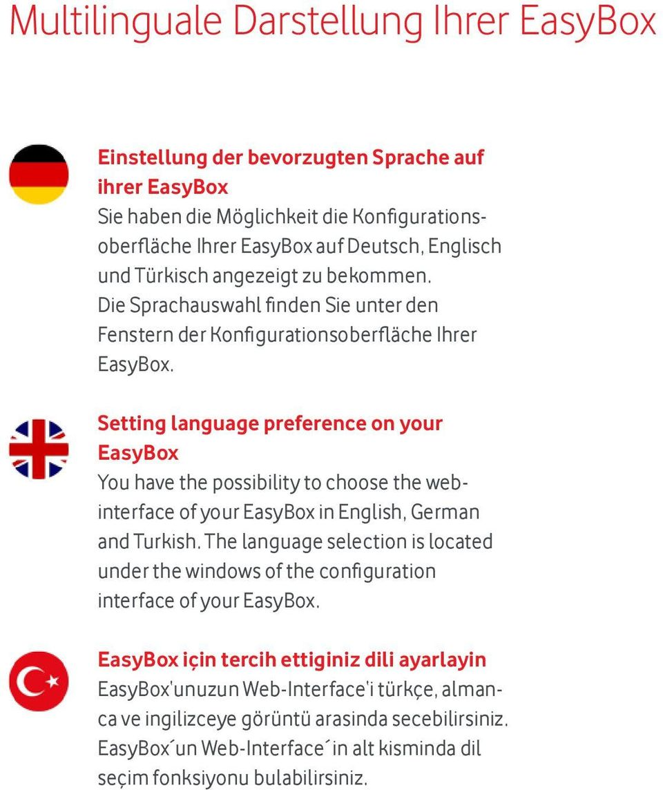 Setting language preference on your EasyBox You have the possibility to choose the webinterface of your EasyBox in English, German and Turkish.