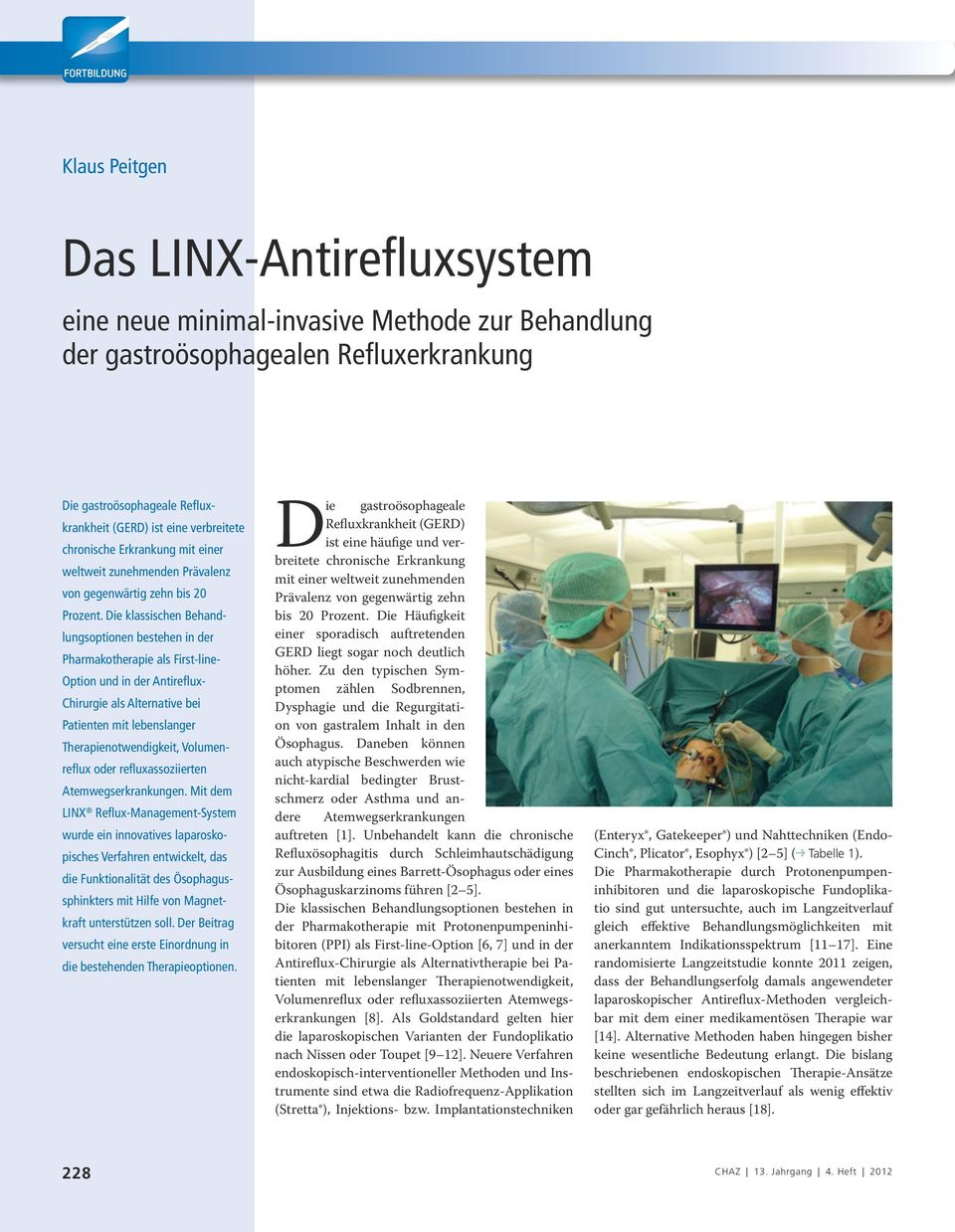 Die klassischen Behandlungsoptionen bestehen in der Pharmakotherapie als First-line- Option und in der Antireflux- Chirurgie als Alternative bei Patienten mit lebenslanger Therapienotwendigkeit,