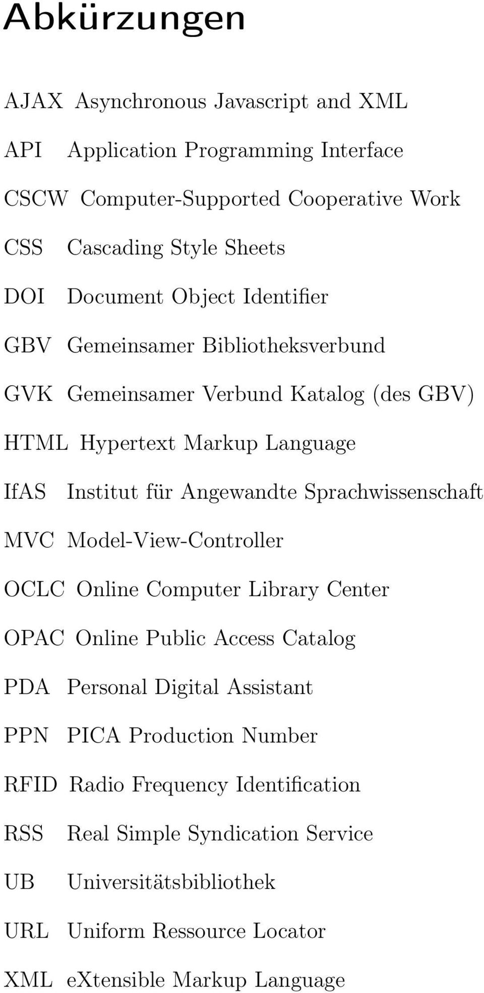 Sprachwissenschaft MVC Model-View-Controller OCLC Online Computer Library Center OPAC Online Public Access Catalog PDA Personal Digital Assistant PPN PICA